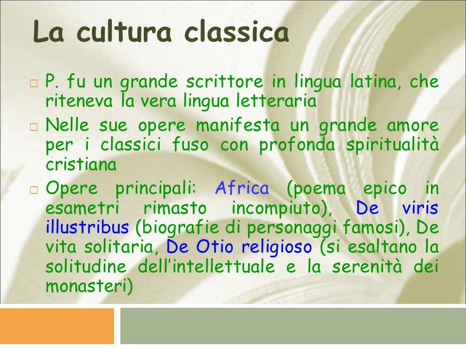 La cultura classica P. fu un grande scrittore in lingua latina, che riteneva la vera lingua letteraria.