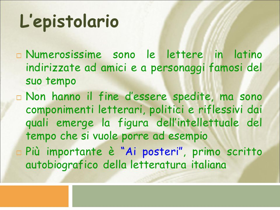 L'epistolario Numerosissime sono le lettere in latino indirizzate ad amici e a personaggi famosi del suo tempo.