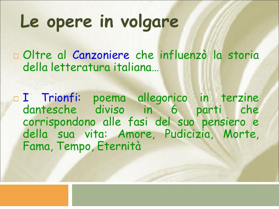 Le opere in volgare Oltre al Canzoniere che influenzò la storia della letteratura italiana…
