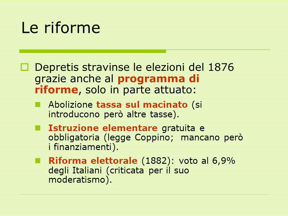 Le riforme Depretis stravinse le elezioni del 1876 grazie anche al programma di riforme, solo in parte attuato:
