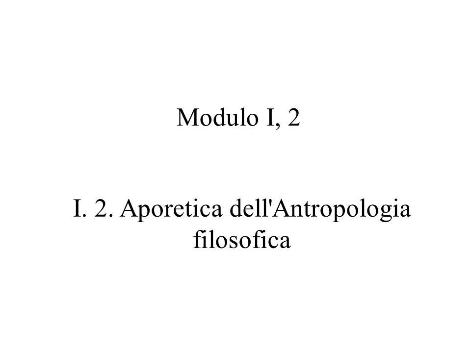 I. 2. Aporetica dell Antropologia filosofica