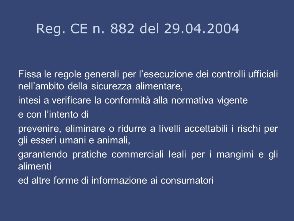 Reg. CE n. 882 del 29.04.2004 Fissa le regole generali per l'esecuzione dei controlli ufficiali nell'ambito della sicurezza alimentare,
