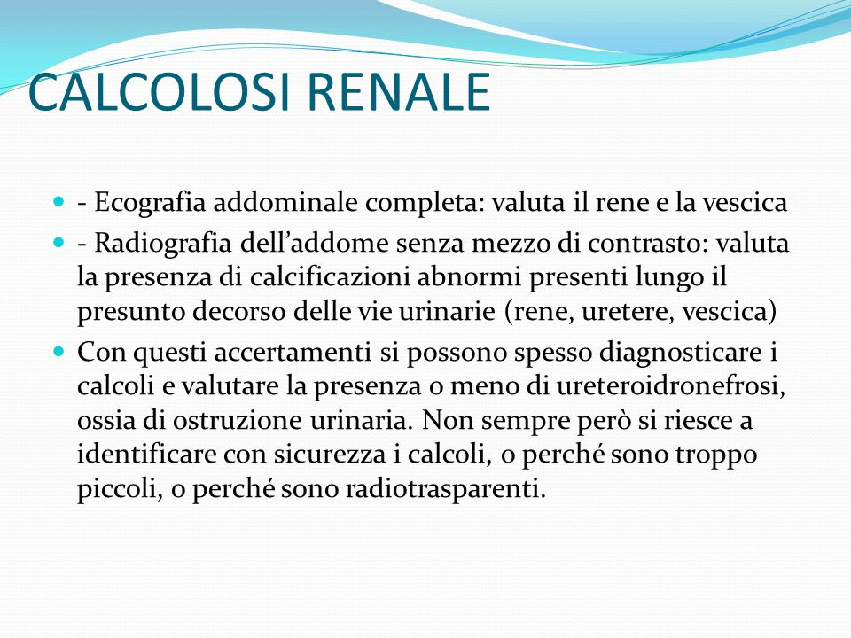 CALCOLOSI RENALE - Ecografia addominale completa: valuta il rene e la vescica.