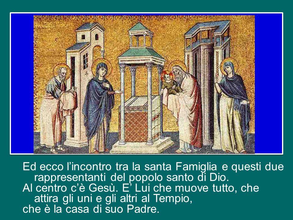 Ed ecco l'incontro tra la santa Famiglia e questi due rappresentanti del popolo santo di Dio.