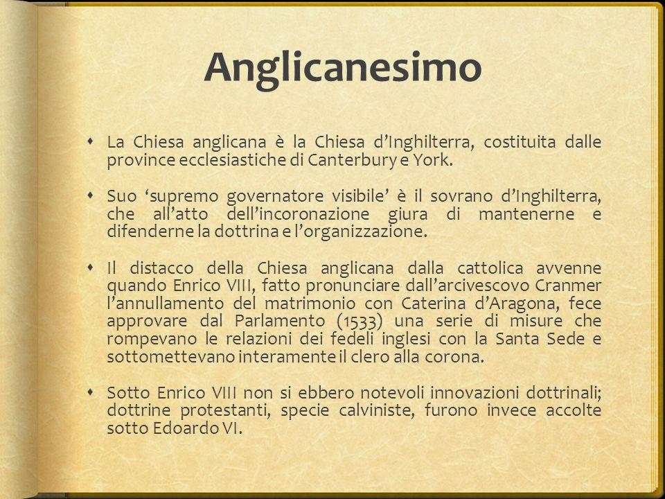 Anglicanesimo La Chiesa anglicana è la Chiesa d'Inghilterra, costituita dalle province ecclesiastiche di Canterbury e York.