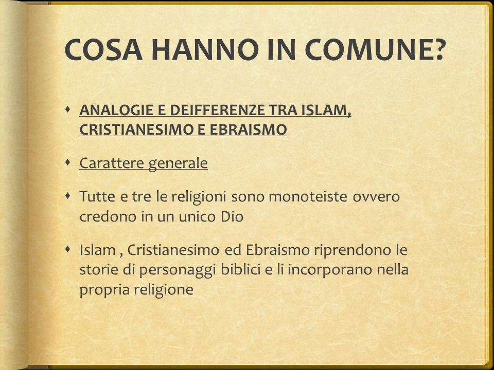 COSA HANNO IN COMUNE ANALOGIE E DEIFFERENZE TRA ISLAM, CRISTIANESIMO E EBRAISMO. Carattere generale.
