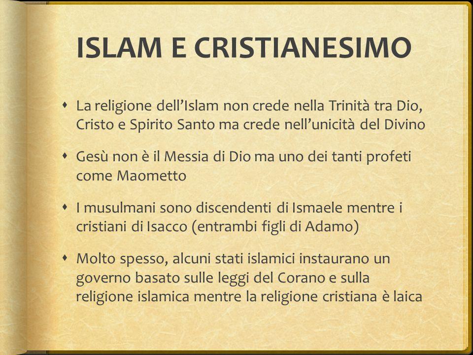 ISLAM E CRISTIANESIMO La religione dell'Islam non crede nella Trinità tra Dio, Cristo e Spirito Santo ma crede nell'unicità del Divino.