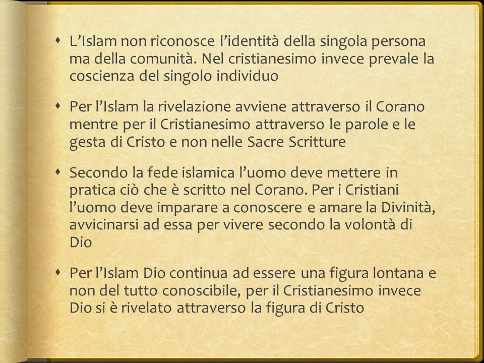 L'Islam non riconosce l'identità della singola persona ma della comunità. Nel cristianesimo invece prevale la coscienza del singolo individuo