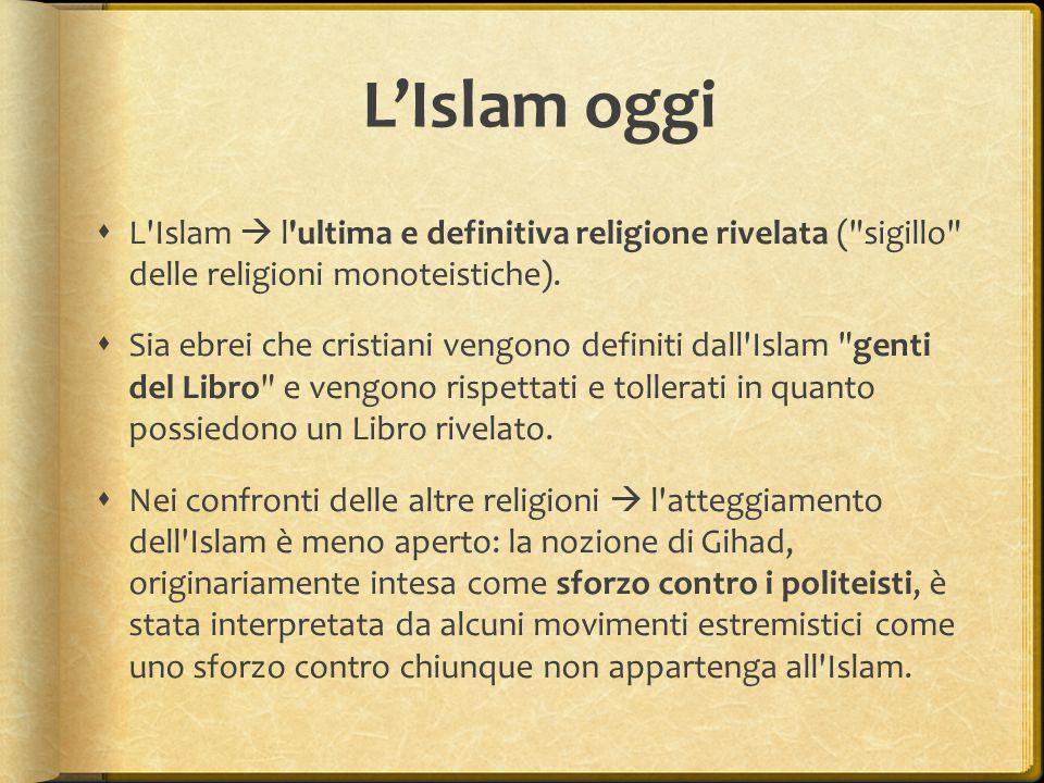 L'Islam oggi L Islam  l ultima e definitiva religione rivelata ( sigillo delle religioni monoteistiche).