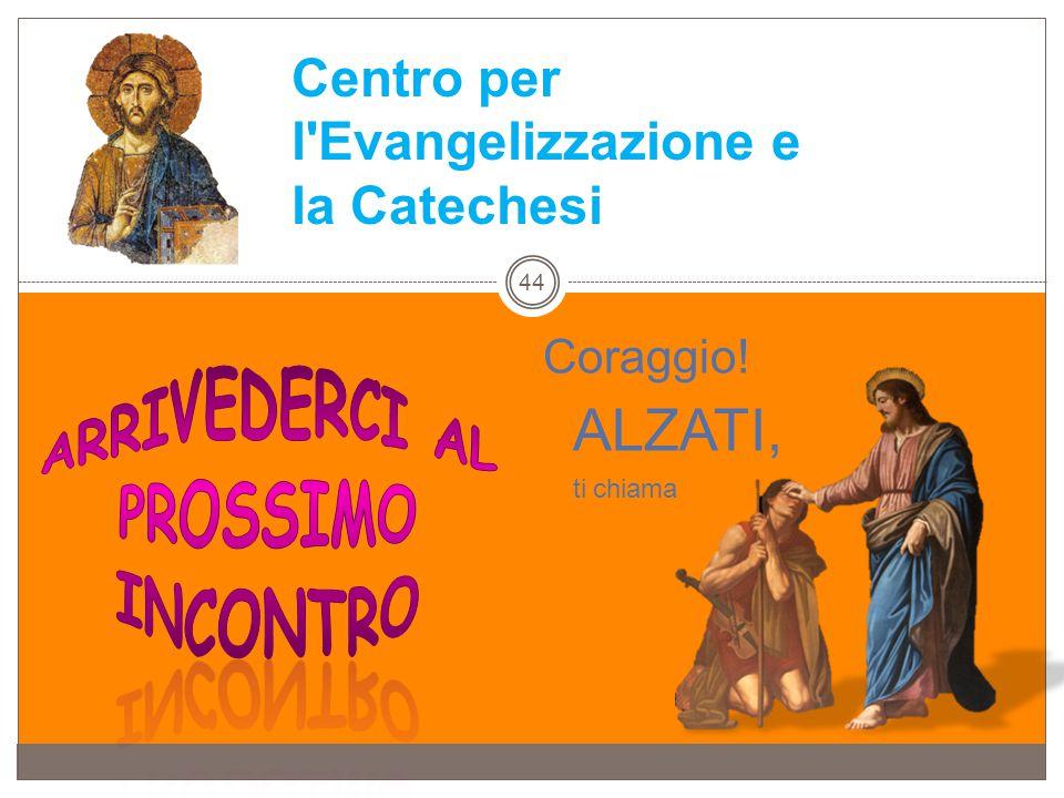 ALZATI, Centro per l Evangelizzazione e la Catechesi Coraggio!