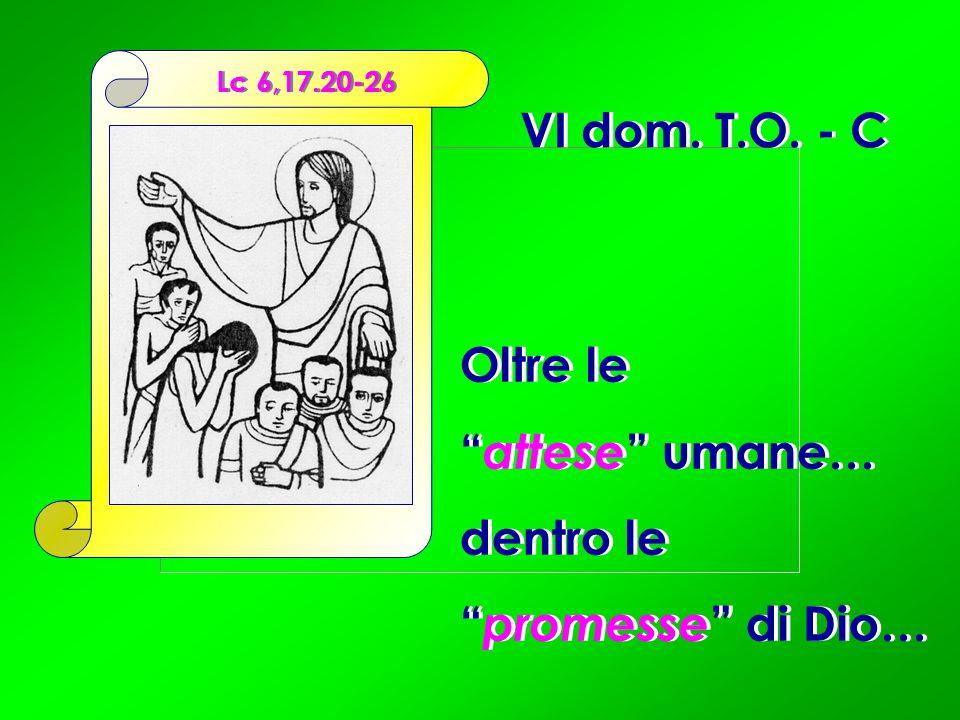 VI dom. T.O. - C Oltre le attese umane… dentro le promesse di Dio…