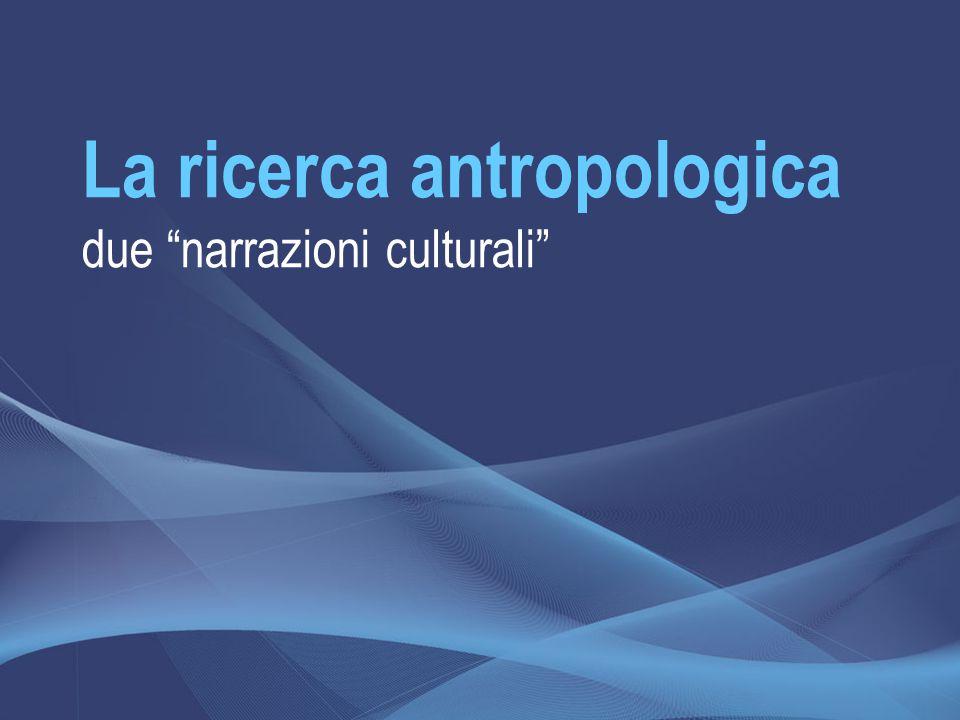 La ricerca antropologica due narrazioni culturali