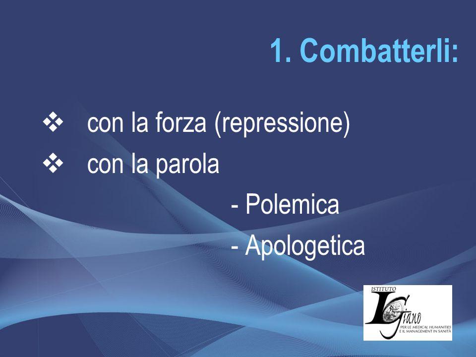 1. Combatterli: con la forza (repressione) con la parola - Polemica