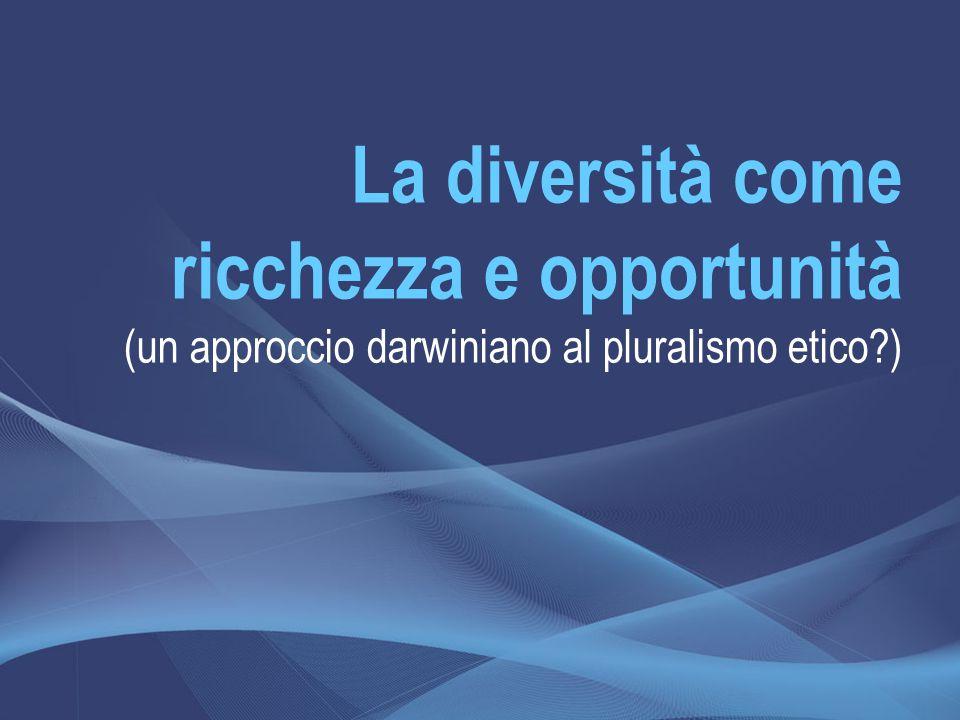 La diversità come ricchezza e opportunità (un approccio darwiniano al pluralismo etico )