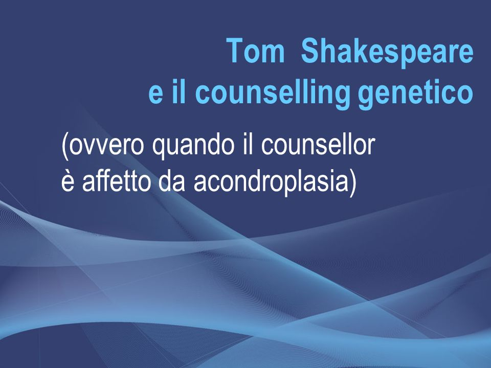 Tom Shakespeare e il counselling genetico