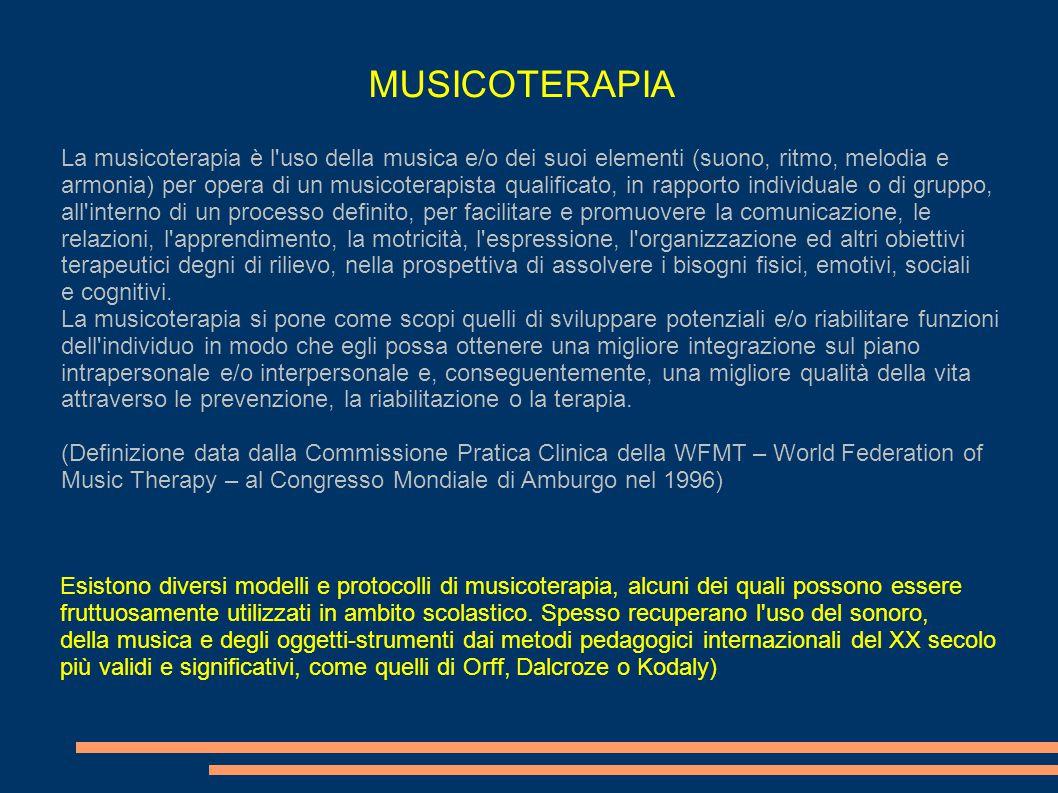 MUSICOTERAPIA La musicoterapia è l uso della musica e/o dei suoi elementi (suono, ritmo, melodia e.