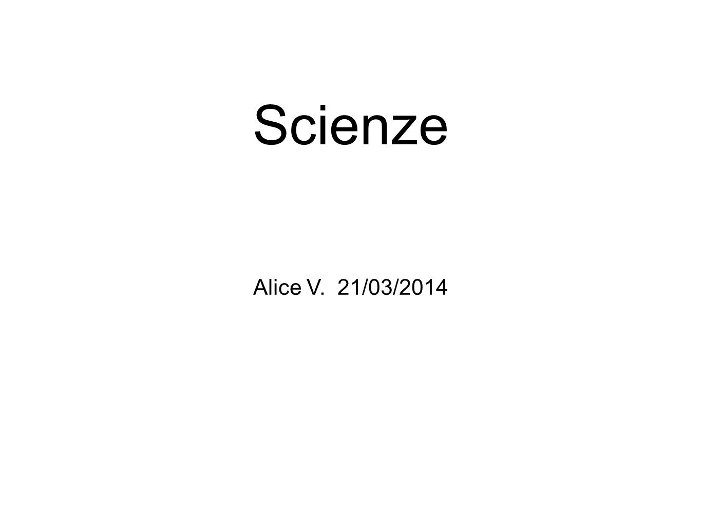 Scienze Alice V. 21/03/2014
