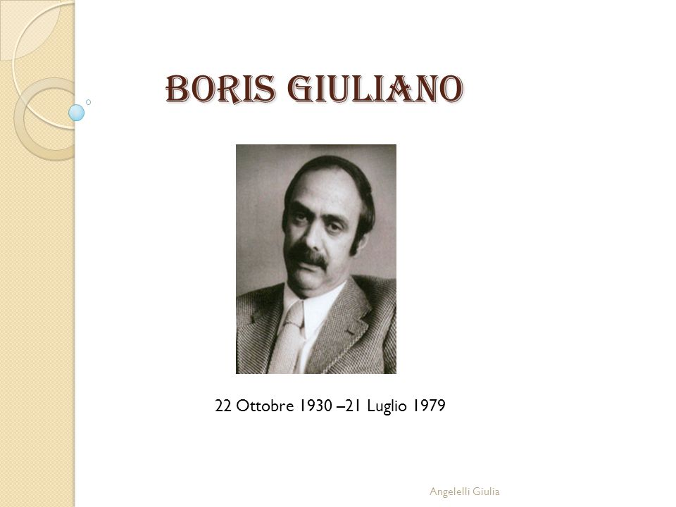 BORIS GIULIANO 22 Ottobre 1930 –21 Luglio 1979 Angelelli Giulia