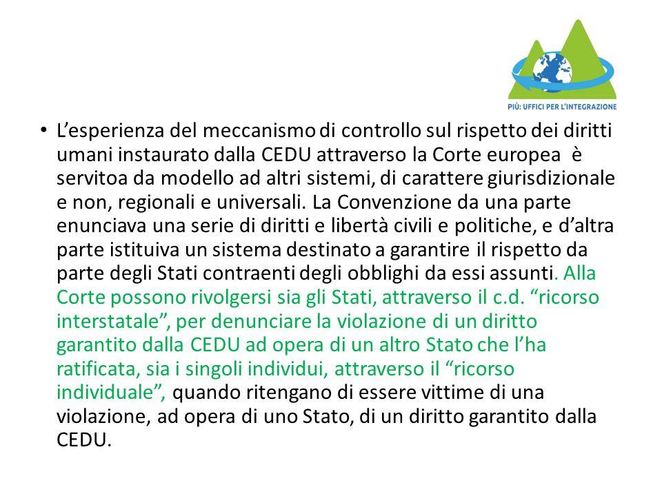 L'esperienza del meccanismo di controllo sul rispetto dei diritti umani instaurato dalla CEDU attraverso la Corte europea è servitoa da modello ad altri sistemi, di carattere giurisdizionale e non, regionali e universali.