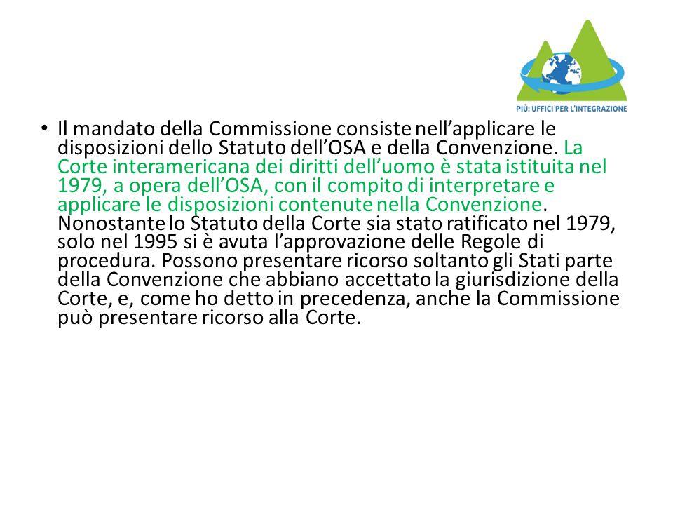 Il mandato della Commissione consiste nell'applicare le disposizioni dello Statuto dell'OSA e della Convenzione.