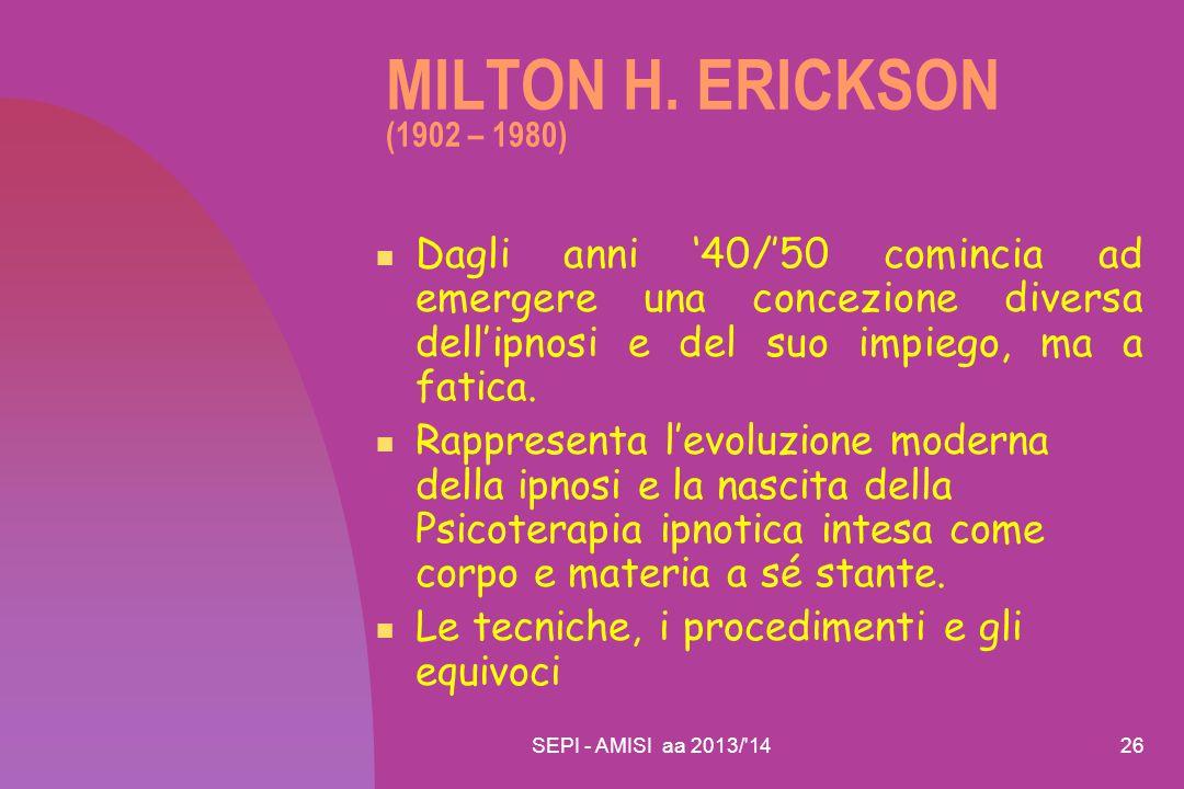 MILTON H. ERICKSON (1902 – 1980) Dagli anni '40/'50 comincia ad emergere una concezione diversa dell'ipnosi e del suo impiego, ma a fatica.
