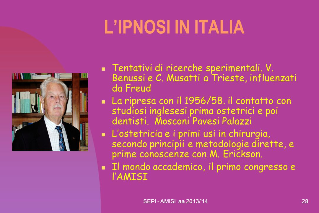 L'IPNOSI IN ITALIA Tentativi di ricerche sperimentali. V. Benussi e C. Musatti a Trieste, influenzati da Freud.