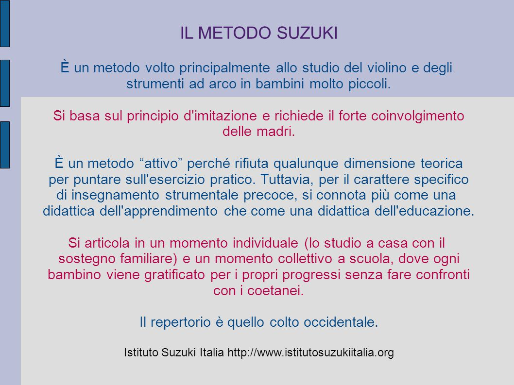 IL METODO SUZUKI È un metodo volto principalmente allo studio del violino e degli. strumenti ad arco in bambini molto piccoli.