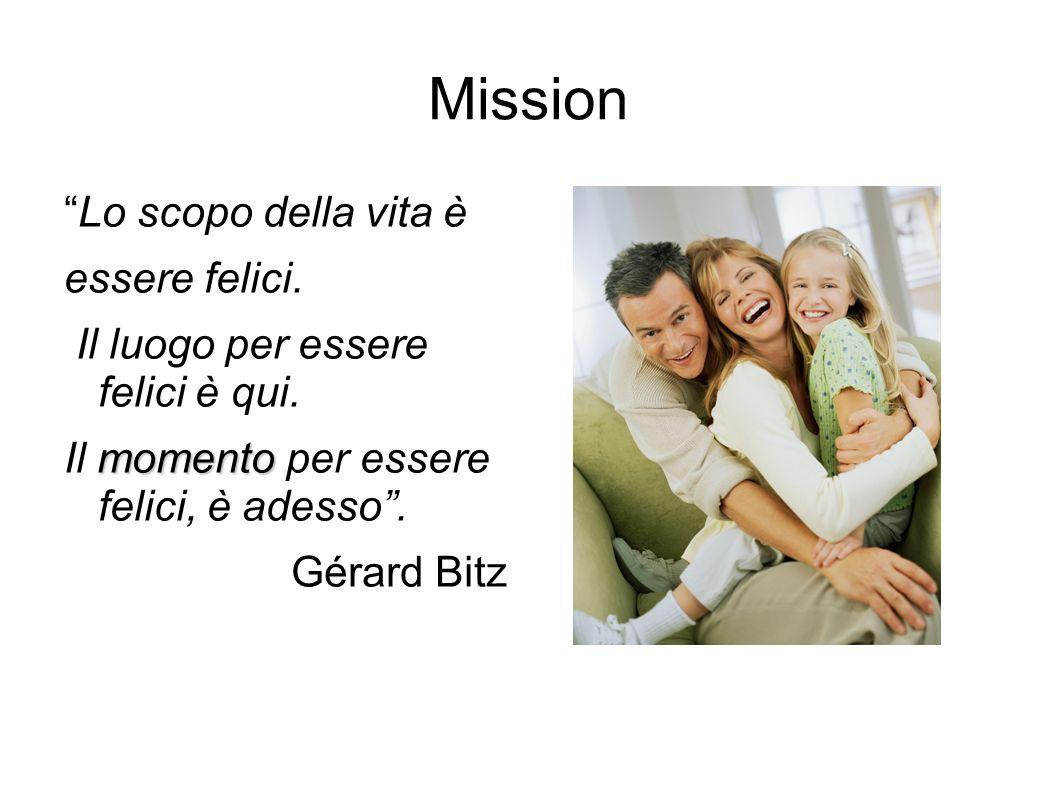 Mission Lo scopo della vita è essere felici.