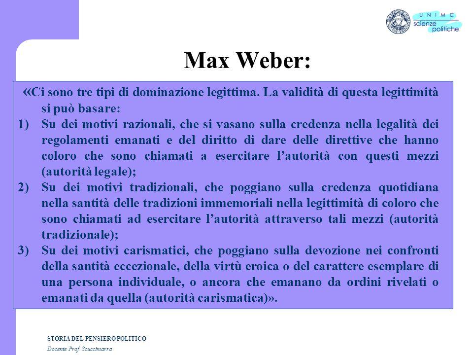 Max Weber: «Ci sono tre tipi di dominazione legittima. La validità di questa legittimità si può basare: