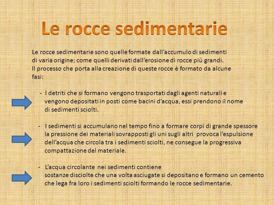 Le rocce sedimentarie Le rocce sedimentarie sono quelle formate dall'accumulo di sedimenti.