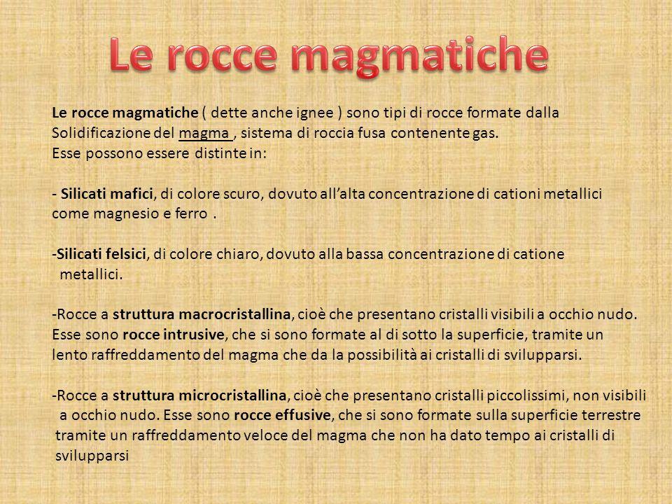 Le rocce magmatiche Le rocce magmatiche ( dette anche ignee ) sono tipi di rocce formate dalla.