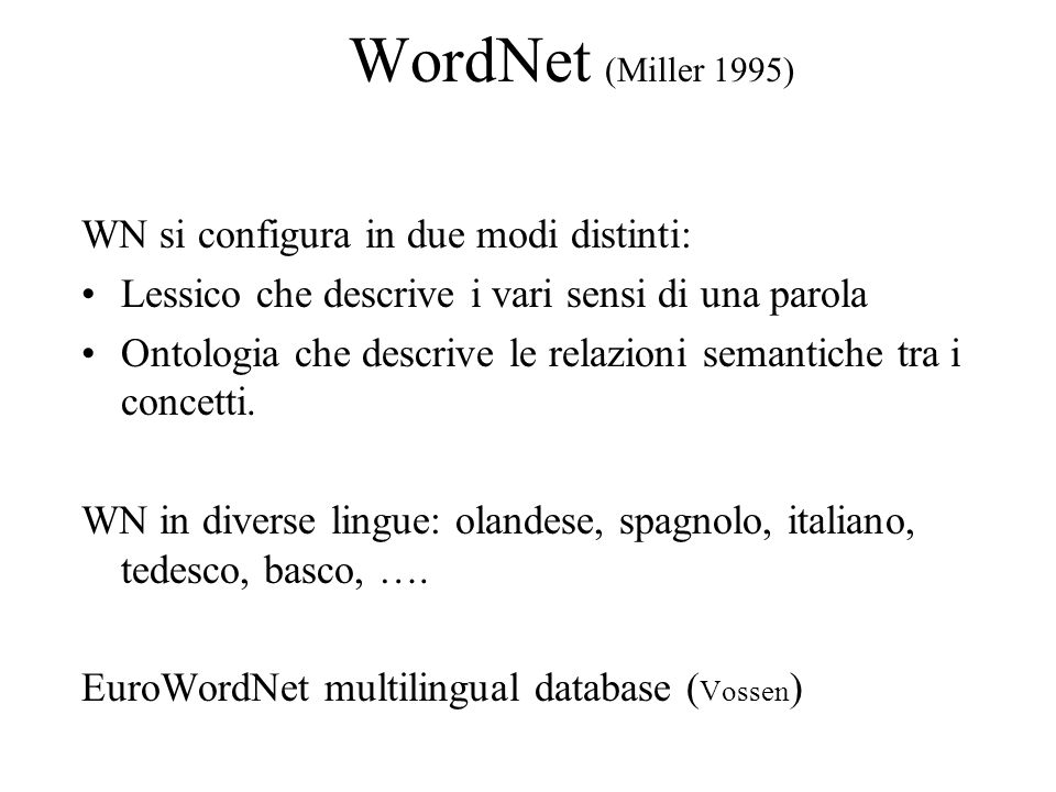 WordNet (Miller 1995) WN si configura in due modi distinti: