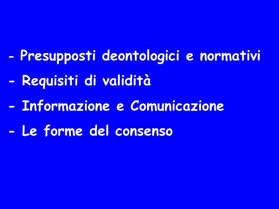 - Presupposti deontologici e normativi - Requisiti di validità - Informazione e Comunicazione - Le forme del consenso