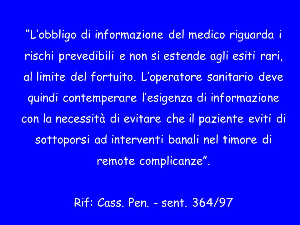 L'obbligo di informazione del medico riguarda i rischi prevedibili e non si estende agli esiti rari, al limite del fortuito.