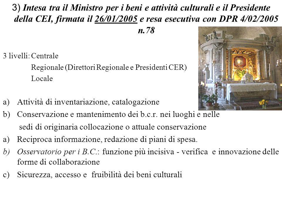 3) Intesa tra il Ministro per i beni e attività culturali e il Presidente della CEI, firmata il 26/01/2005 e resa esecutiva con DPR 4/02/2005 n.78