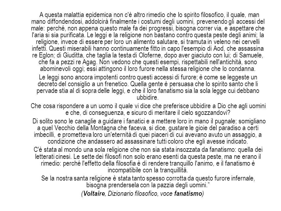(Voltaire, Dizionario filosofico, voce fanatismo)