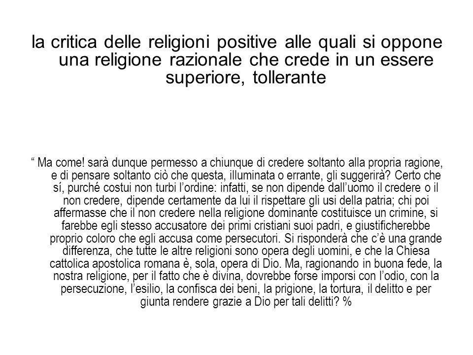 la critica delle religioni positive alle quali si oppone una religione razionale che crede in un essere superiore, tollerante