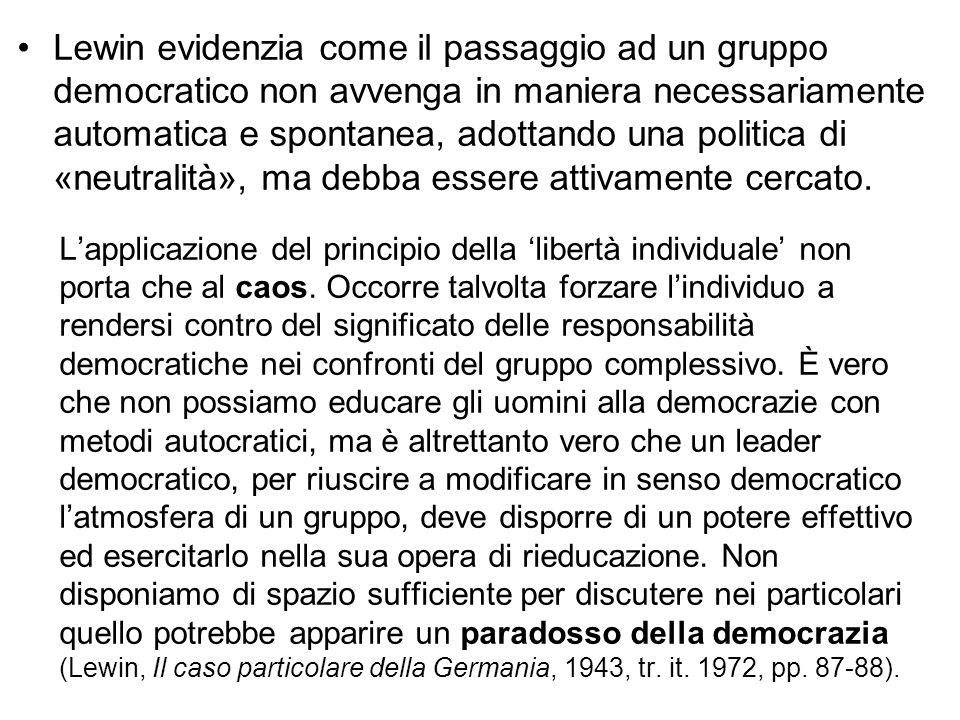 Lewin evidenzia come il passaggio ad un gruppo democratico non avvenga in maniera necessariamente automatica e spontanea, adottando una politica di «neutralità», ma debba essere attivamente cercato.