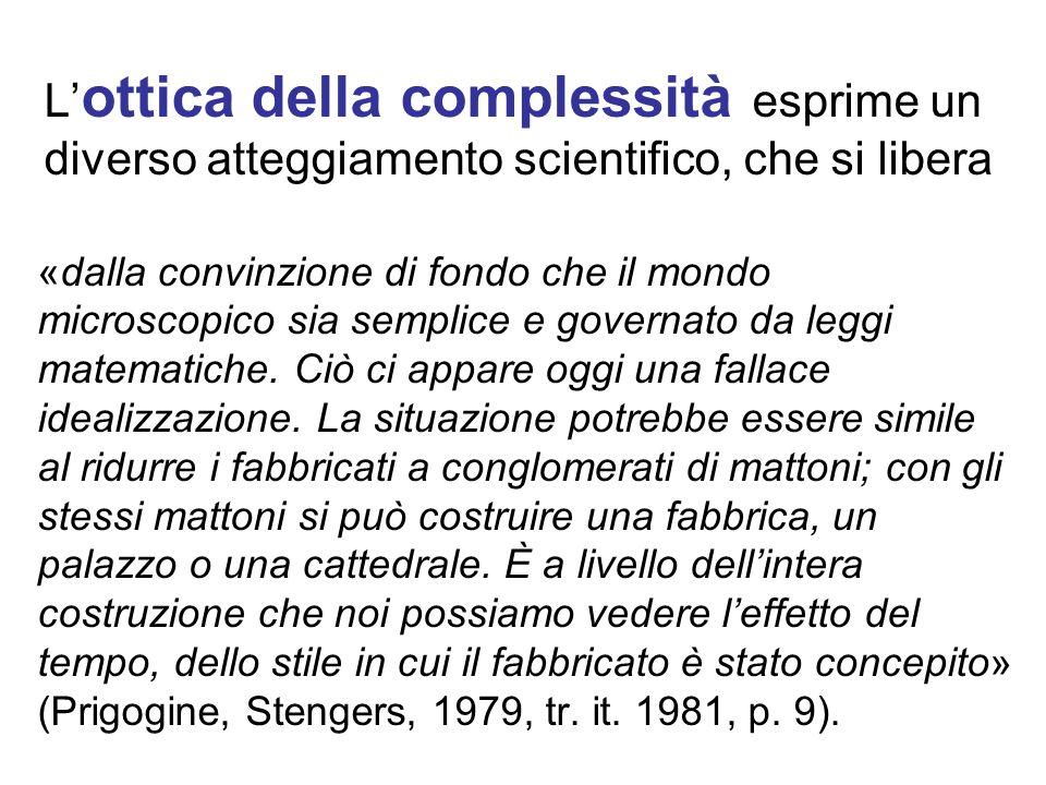 L'ottica della complessità esprime un diverso atteggiamento scientifico, che si libera