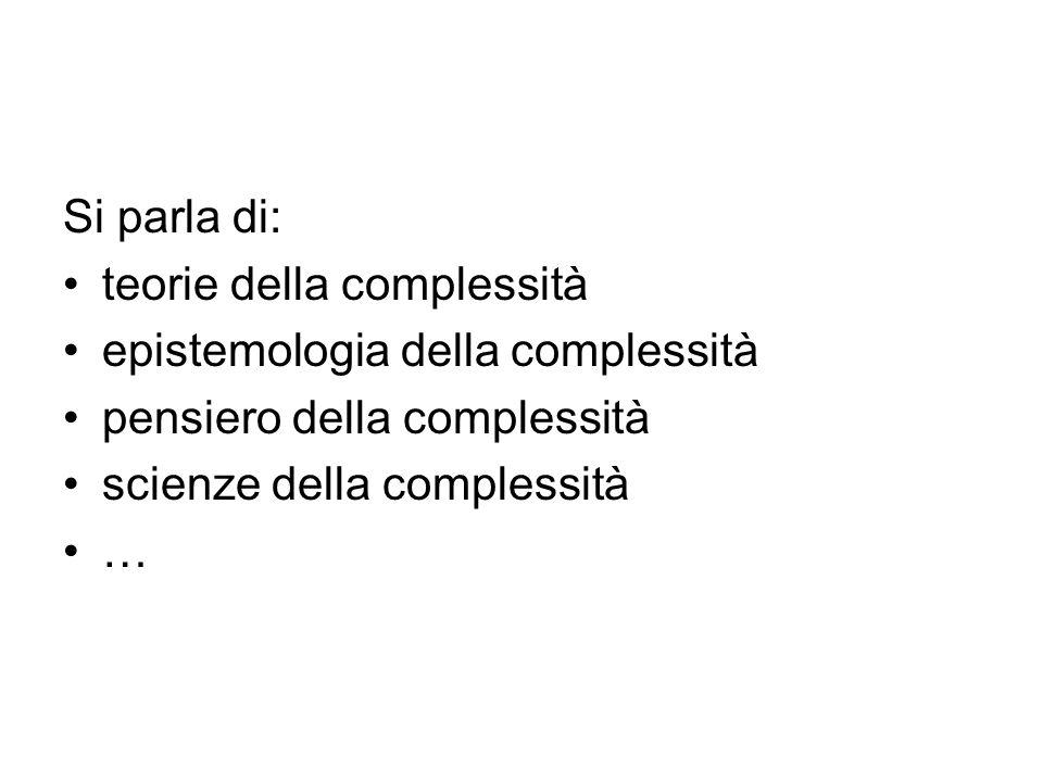 Si parla di: teorie della complessità. epistemologia della complessità. pensiero della complessità.