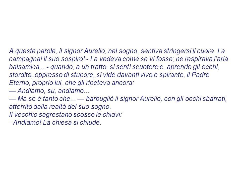 A queste parole, il signor Aurelio, nel sogno, sentiva stringersi il cuore.