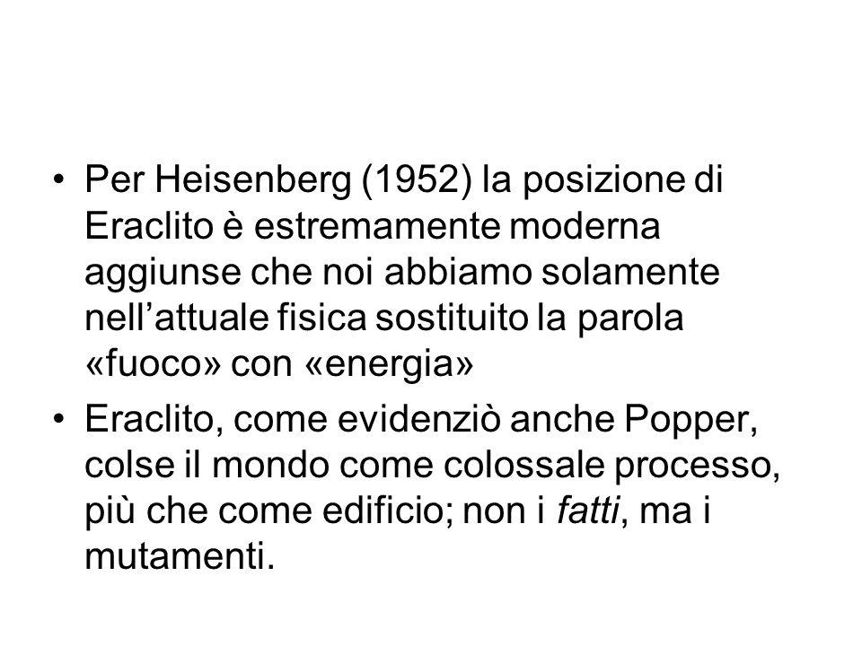 Per Heisenberg (1952) la posizione di Eraclito è estremamente moderna aggiunse che noi abbiamo solamente nell'attuale fisica sostituito la parola «fuoco» con «energia»