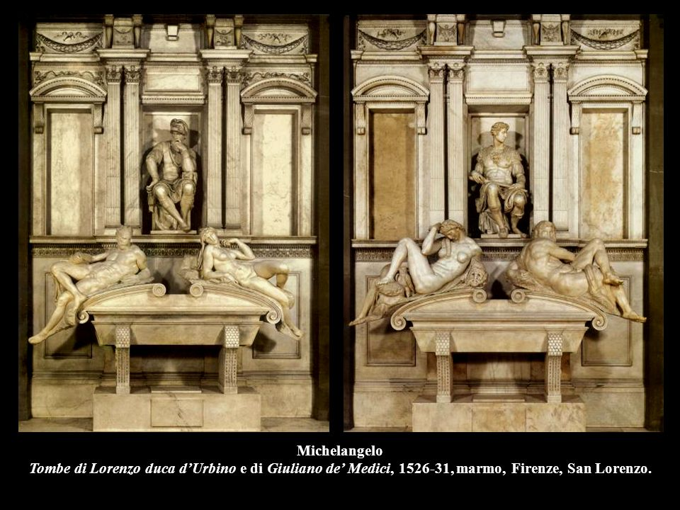 Michelangelo Tombe di Lorenzo duca d'Urbino e di Giuliano de' Medici, 1526-31, marmo, Firenze, San Lorenzo.
