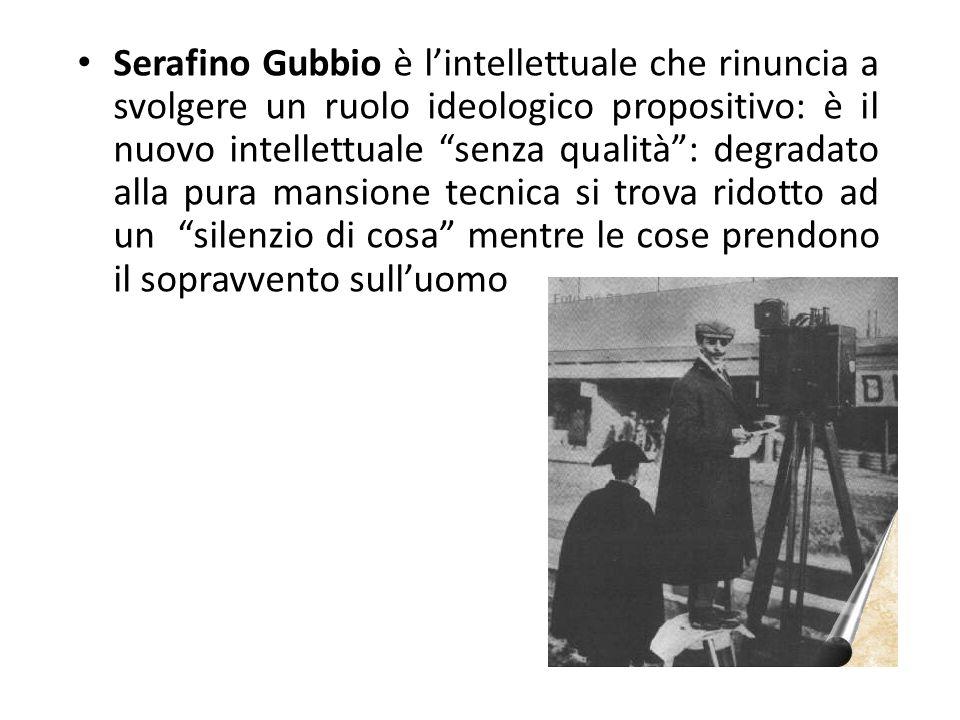 Serafino Gubbio è l'intellettuale che rinuncia a svolgere un ruolo ideologico propositivo: è il nuovo intellettuale senza qualità : degradato alla pura mansione tecnica si trova ridotto ad un silenzio di cosa mentre le cose prendono il sopravvento sull'uomo
