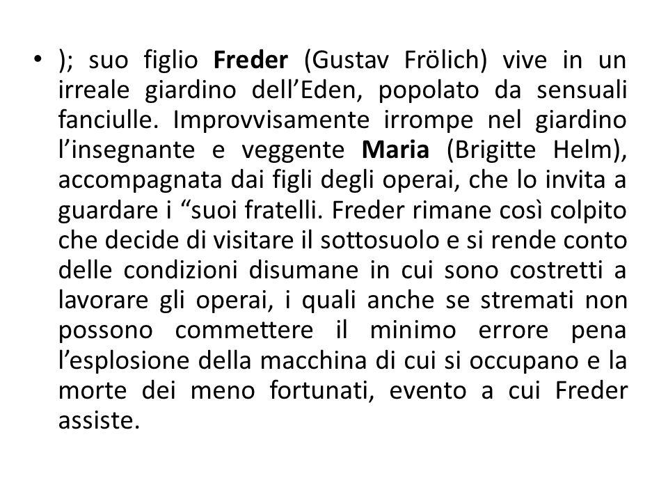 ); suo figlio Freder (Gustav Frölich) vive in un irreale giardino dell'Eden, popolato da sensuali fanciulle.