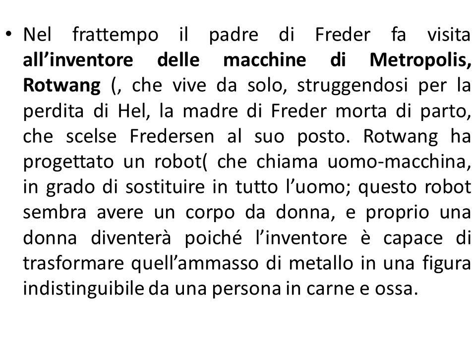 Nel frattempo il padre di Freder fa visita all'inventore delle macchine di Metropolis, Rotwang (, che vive da solo, struggendosi per la perdita di Hel, la madre di Freder morta di parto, che scelse Fredersen al suo posto.