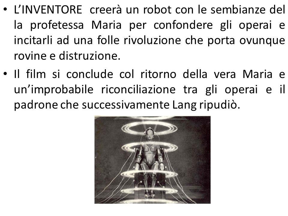 L'INVENTORE creerà un robot con le sembianze del la profetessa Maria per confondere gli operai e incitarli ad una folle rivoluzione che porta ovunque rovine e distruzione.