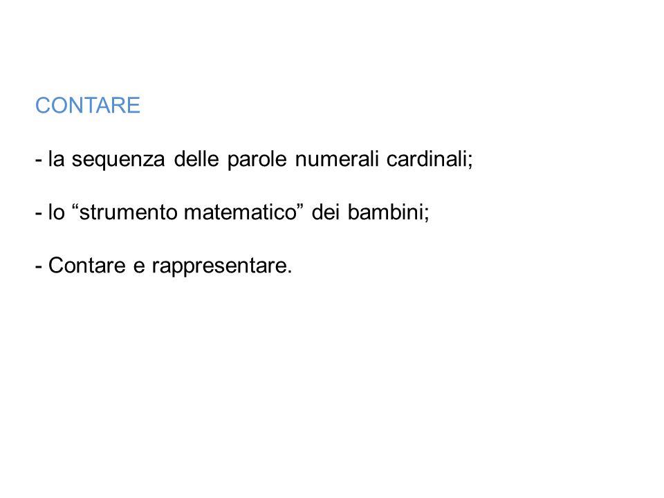 CONTARE - la sequenza delle parole numerali cardinali; - lo strumento matematico dei bambini; - Contare e rappresentare.