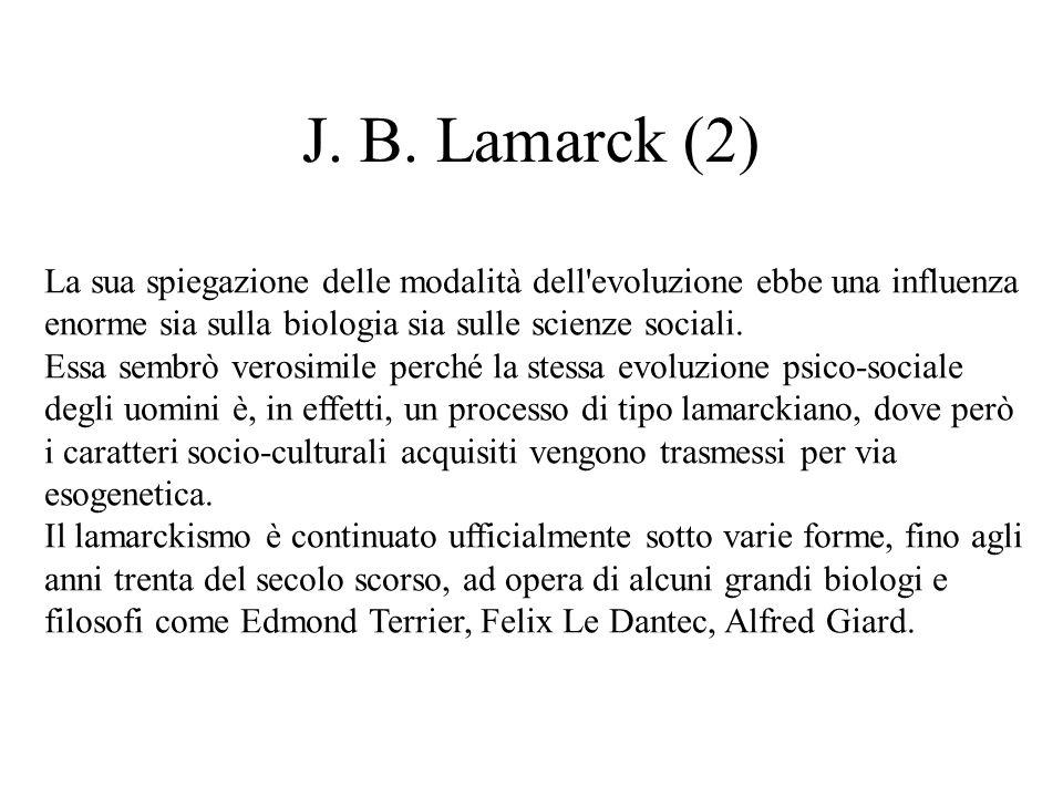 J. B. Lamarck (2) La sua spiegazione delle modalità dell evoluzione ebbe una influenza enorme sia sulla biologia sia sulle scienze sociali.