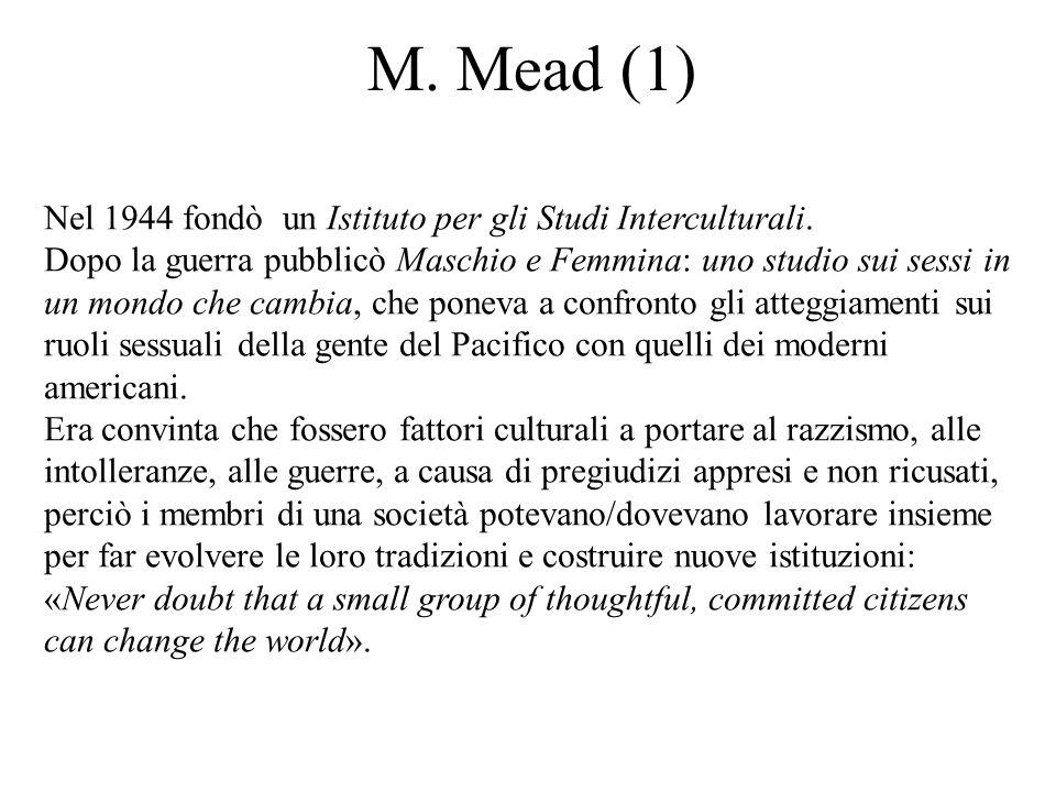M. Mead (1) Nel 1944 fondò un Istituto per gli Studi Interculturali.